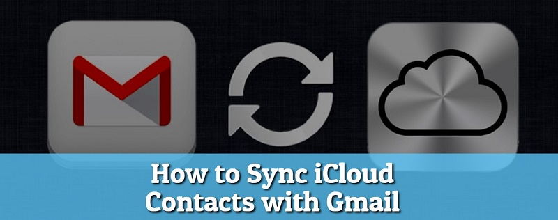How to Sync iCloud Contacts with Gmail