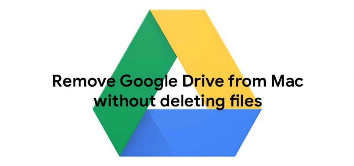 remove Google Drive from Mac without deleting files